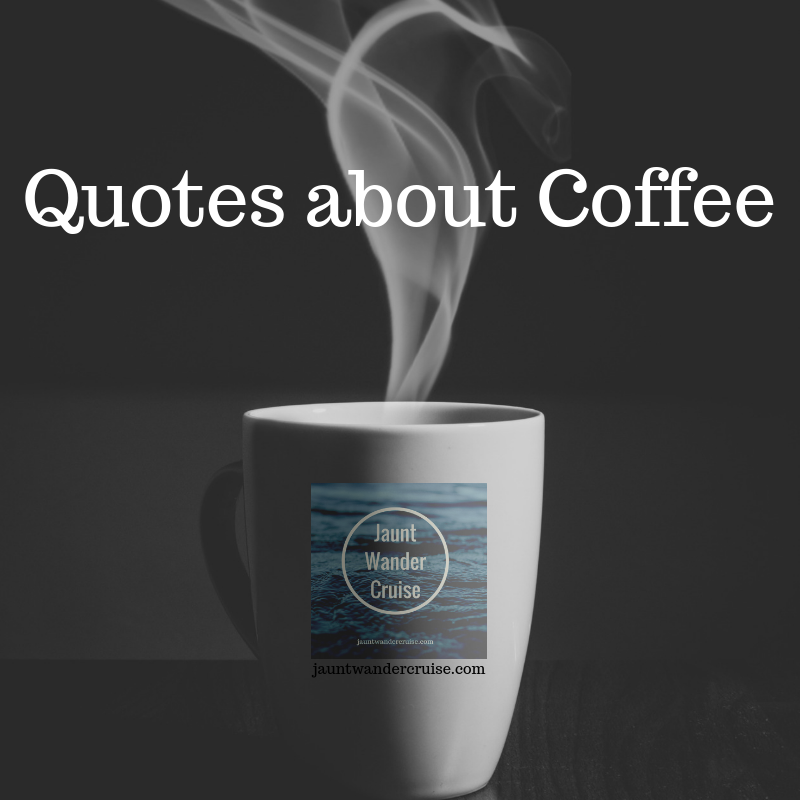 Coffee Quotes Jauntwandercruisecom